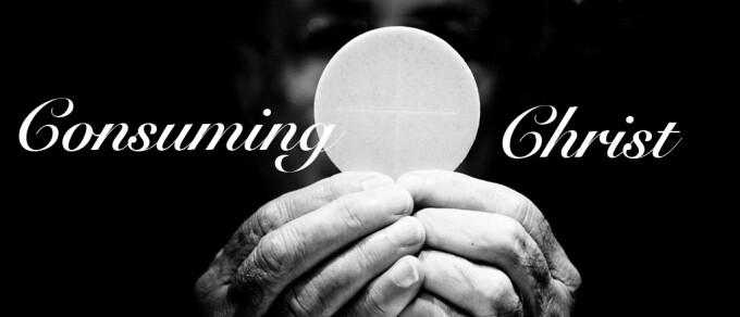 Consuming Christ