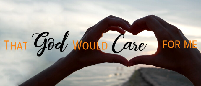 That God Would Care for Me