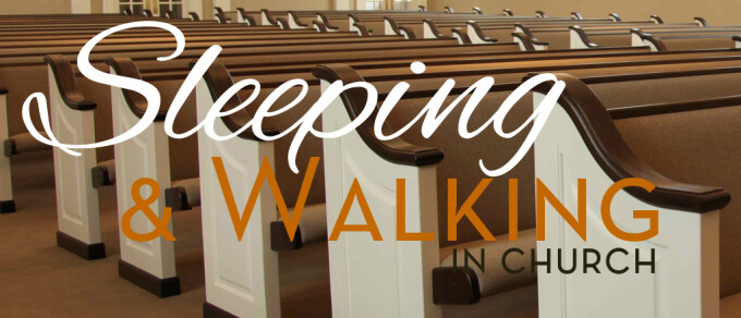Sleeping and Walking in Church