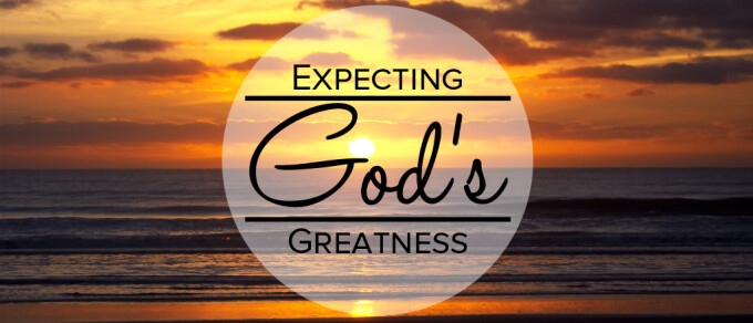 Expecting God's Greatness