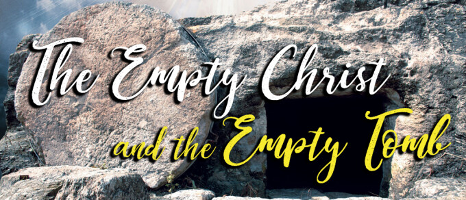 The Empty Christ and the Empty Tomb