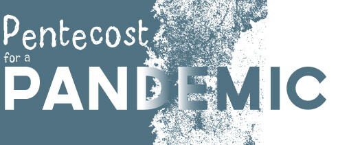 Pentecost for a Pandemic