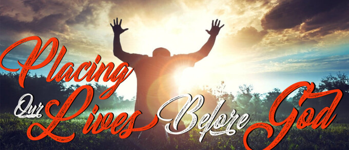 Placing Our Lives Before God Part 2