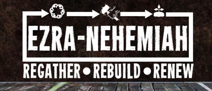 Ezra-Nehemiah: Regather, Rebuild, Renew: Prayer in Ezra-Nehemiah